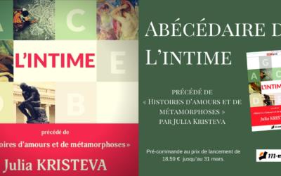 Abécédaire de L'intime précédé de «Histoires d'amours et de métamorphoses» par Julia Kristeva