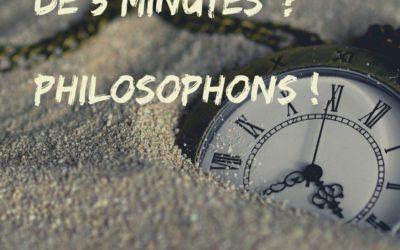 Exercice de philosophie n° 10 : «Vous avez moins de 5 minutes ? Philosophons !»